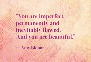 Amy-Bloom-You-are-imperfect-permanently-and-inevitably-flawed.-And-you-are-beautiful